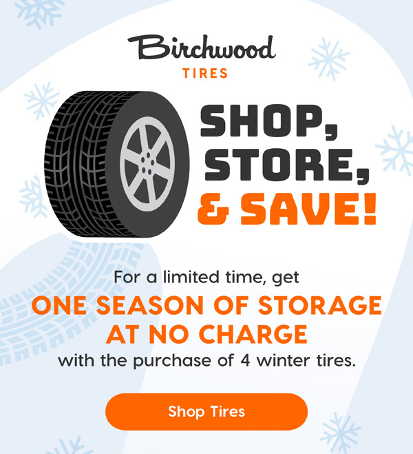 Shop Tires Book Service For a limited time, get ONE SEASON OF STORAGE AT NO CHARGE with the purchase of 4 winter tires. PLUS: Take advantage of the Birchwood Wheel Deal, AN $855 VALUE AT NO CHARGE with the purchase of 4 winter tires. ALREADY HAVE WINTER TIRES? Book your tire changeover appointment today! Offer valid on purchase and installation of 4 winter tires until December 31st, 2021. Storage availability may vary by dealer. Some conditions may apply. See parts consultant for details. Dealer Permit #9405
